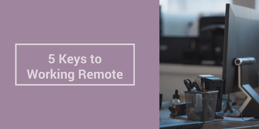 5 Keys to Successfully Working Remote